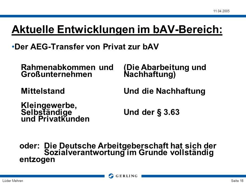 Lüder Mehren 11.04.2005 Seite 18 Aktuelle Entwicklungen im bAV-Bereich: Der AEG-Transfer von Privat zur bAV Rahmenabkommen und Großunternehmen (Die Ab