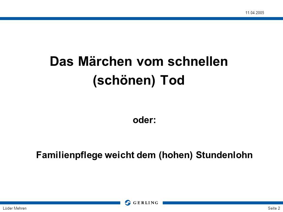 Lüder Mehren 11.04.2005 Seite 2 Das Märchen vom schnellen (schönen) Tod oder: Familienpflege weicht dem (hohen) Stundenlohn