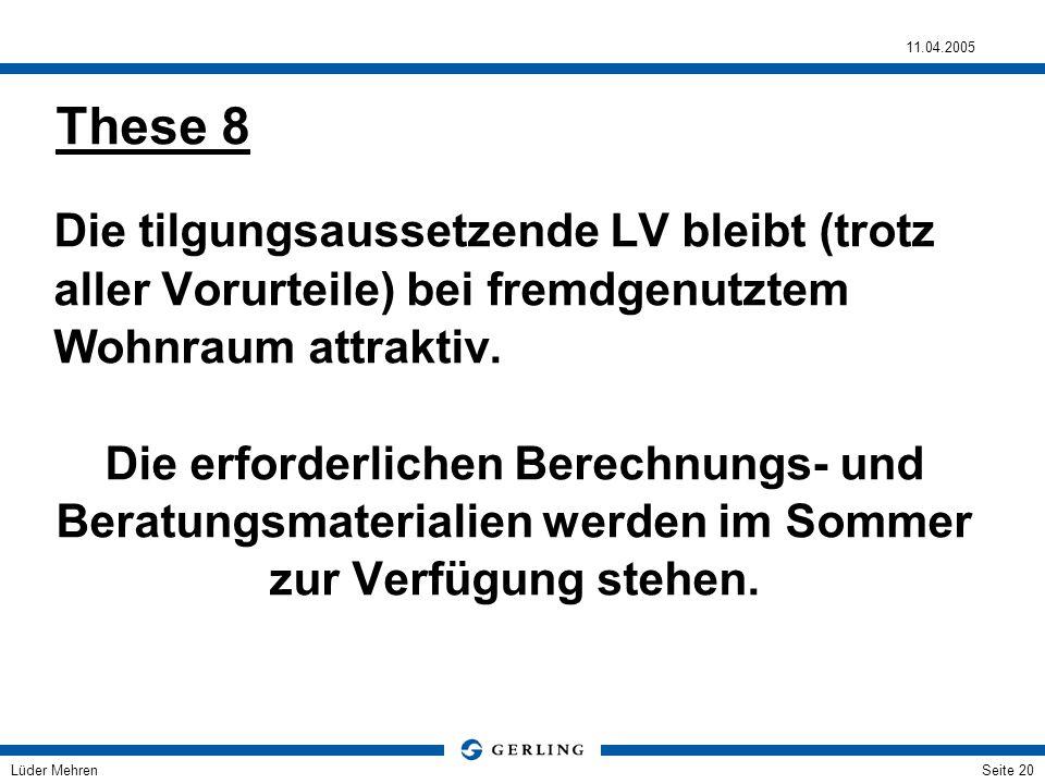 Lüder Mehren 11.04.2005 Seite 20 Die tilgungsaussetzende LV bleibt (trotz aller Vorurteile) bei fremdgenutztem Wohnraum attraktiv. Die erforderlichen