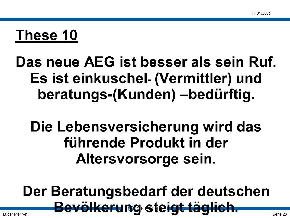 Lüder Mehren 11.04.2005 Seite 28 Das neue AEG ist besser als sein Ruf. Es ist einkuschel - (Vermittler) und beratungs-(Kunden) –bedürftig. Die Lebensv
