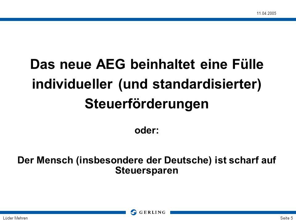 Lüder Mehren 11.04.2005 Seite 5 Das neue AEG beinhaltet eine Fülle individueller (und standardisierter) Steuerförderungen oder: Der Mensch (insbesonde