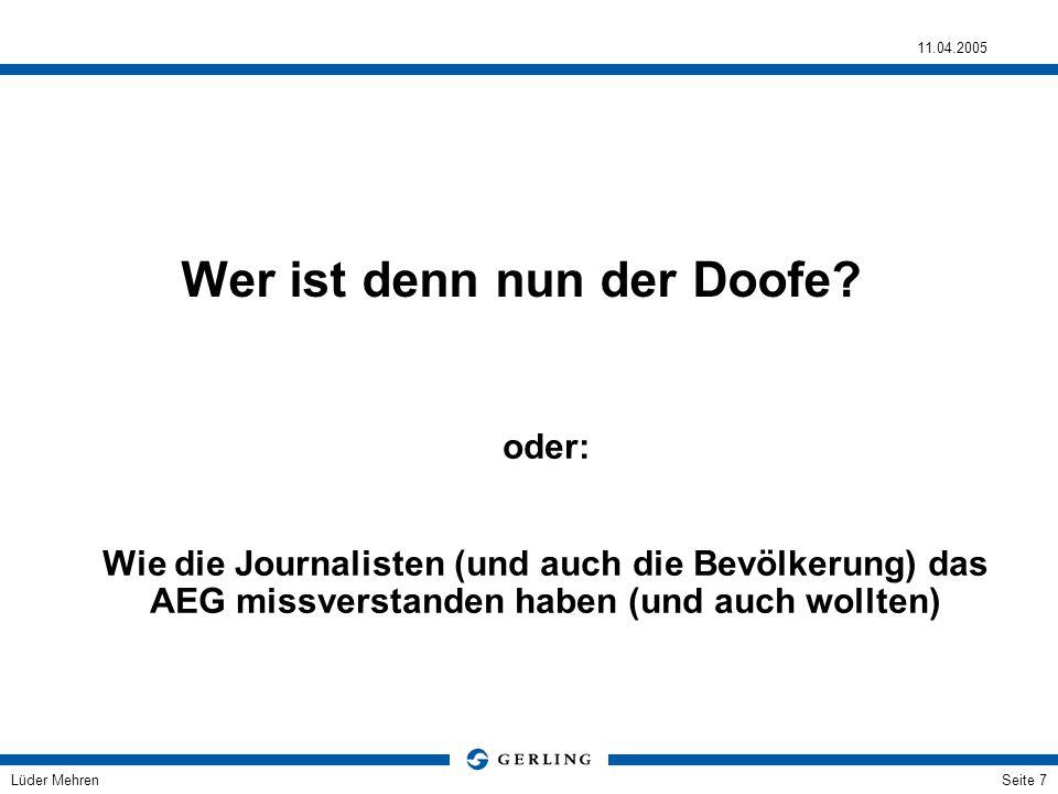 Lüder Mehren 11.04.2005 Seite 7 Wer ist denn nun der Doofe? oder: Wie die Journalisten (und auch die Bevölkerung) das AEG missverstanden haben (und au
