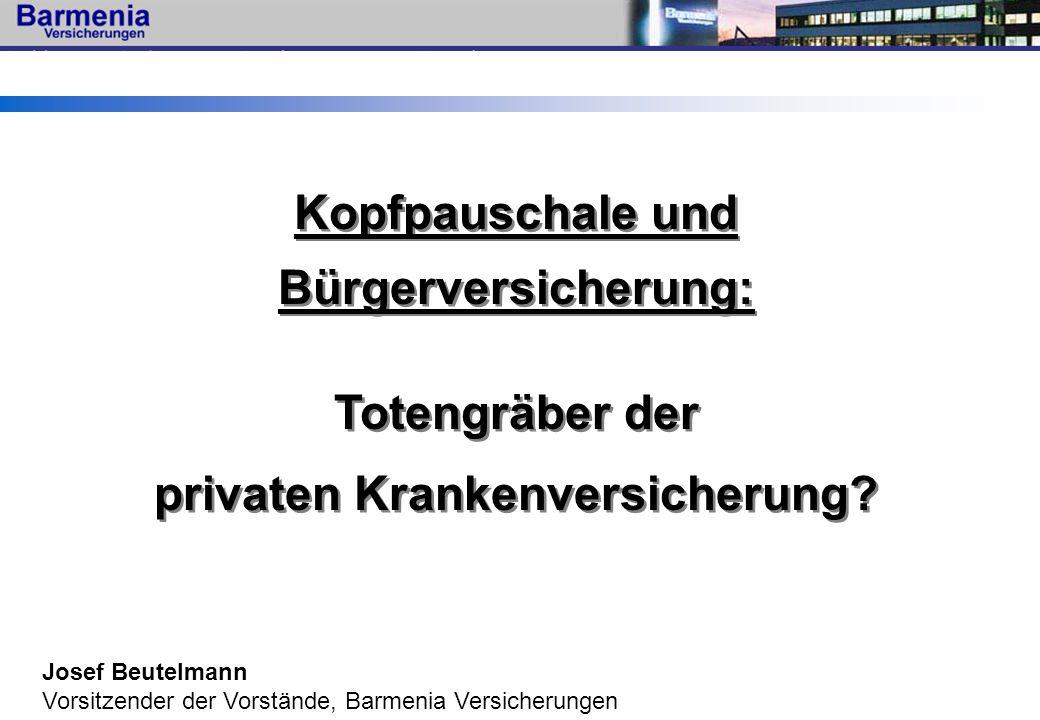 Josef Beutelmann Vorsitzender der Vorstände, Barmenia Versicherungen Kopfpauschale und Bürgerversicherung: Totengräber der privaten Krankenversicherun