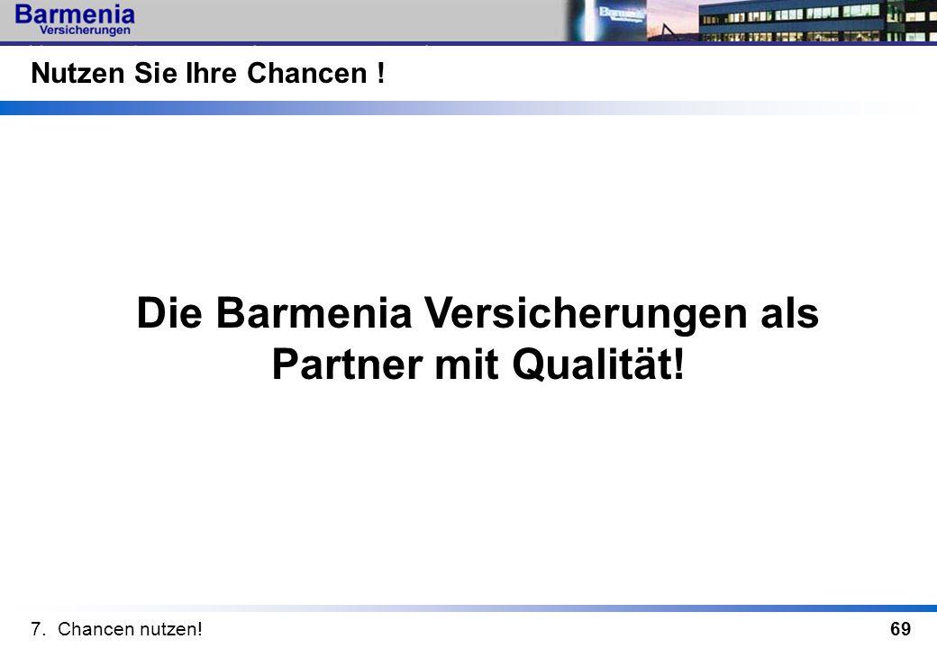 69 Nutzen Sie Ihre Chancen ! Die Barmenia Versicherungen als Partner mit Qualität! 7. Chancen nutzen!