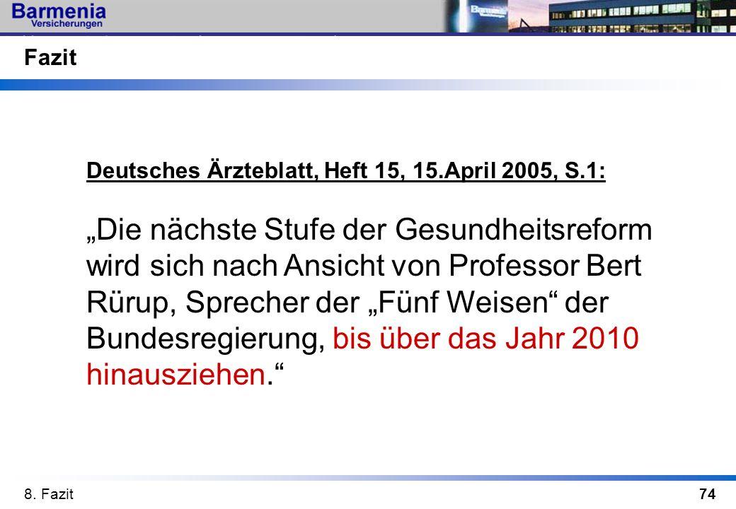74 Deutsches Ärzteblatt, Heft 15, 15.April 2005, S.1: Die nächste Stufe der Gesundheitsreform wird sich nach Ansicht von Professor Bert Rürup, Spreche