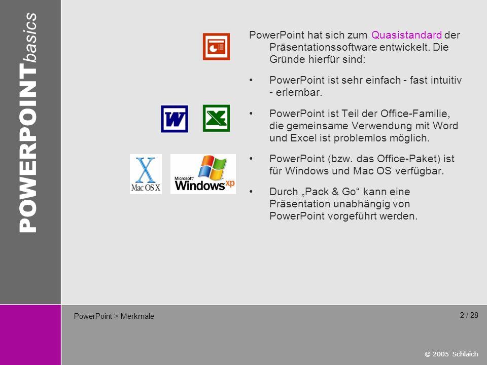 © 2005 Schlaich POWERPOINT basics 3 / 28 PowerPoint > Schlechte Präsentation Durch den häufigen Einsatz von PowerPoint ergeben sich jedoch auch einige Grundforderungen: Standard-Hintergründe kann kein Mensch mehr sehen.
