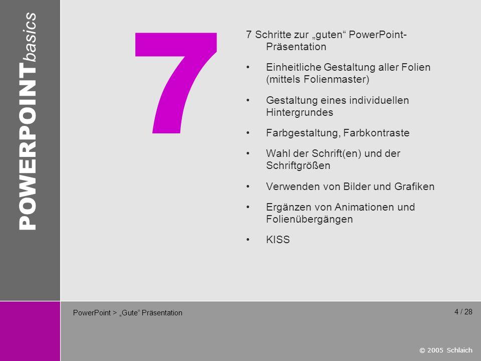 © 2005 Schlaich POWERPOINT basics 5 / 28 PowerPoint > Folienmaster Der Folienmaster (Ansicht > Master > Folienmaster) ermöglicht das Erstellen einer Musterfolie.