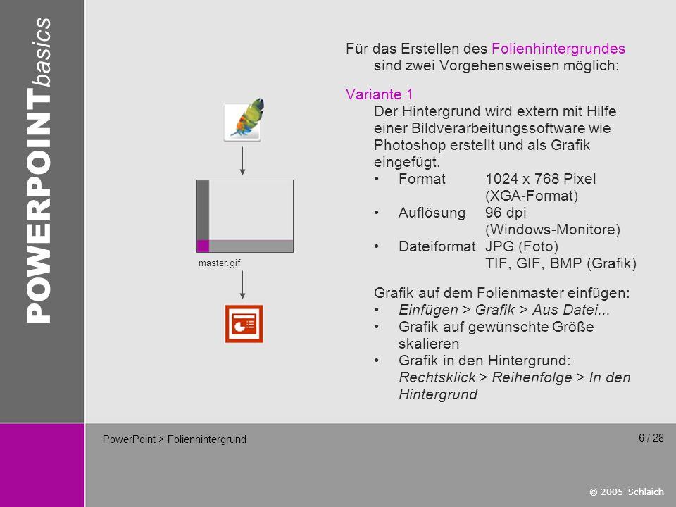 © 2005 Schlaich POWERPOINT basics 17 / 28 Mehrfarbige Hintergründe wie Fotos oder Farbverläufe sind problematisch, weil sie die Lesbarkeit stark einschränken.