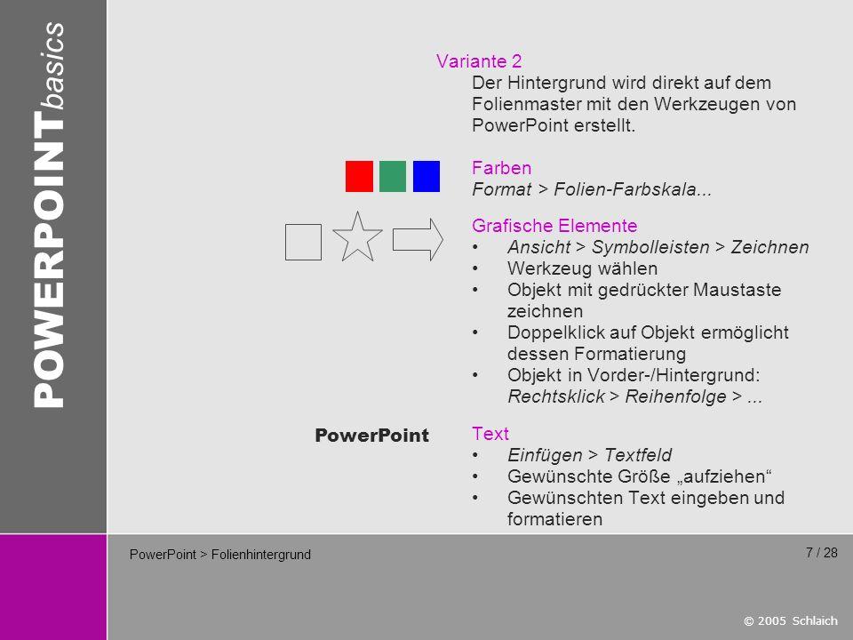 © 2005 Schlaich POWERPOINT basics 8 / 28 PowerPoint > Folienhintergrund > Farbkontraste Durch die Projektion bei ungünstigen (hellen) Lichtverhältnissen oder mit einem lichtschwachen Datenprojektor wird die Lesbarkeit stark beeinträchtigt.