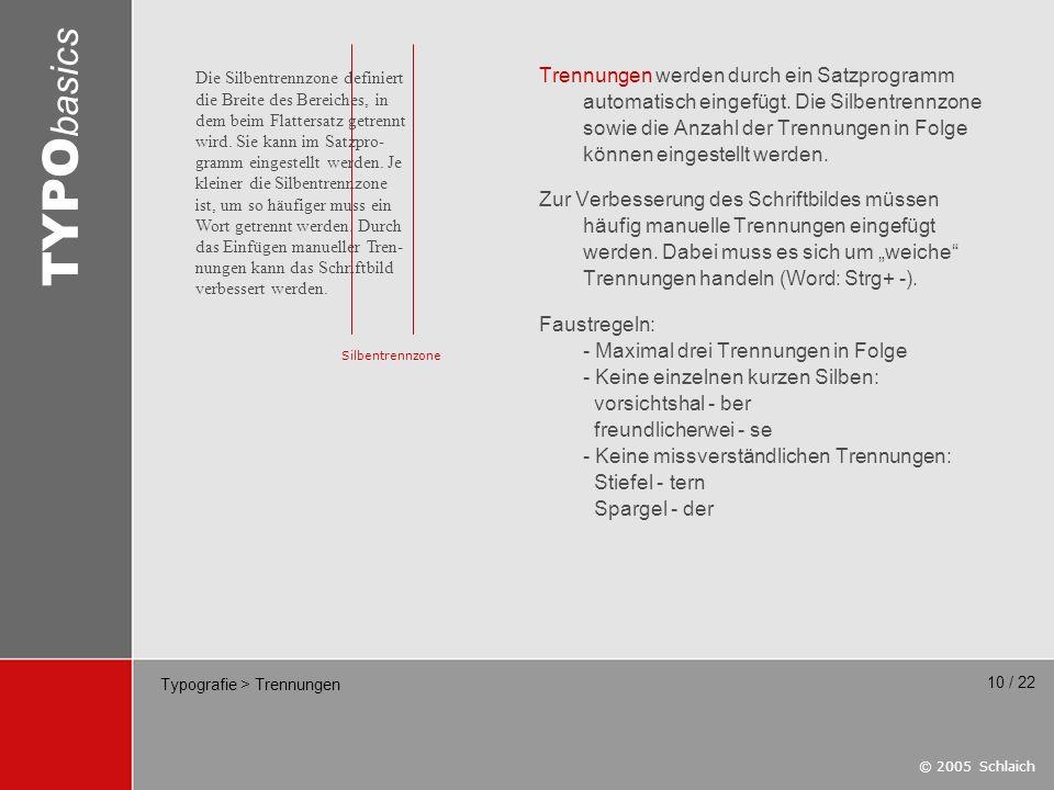 © 2005 Schlaich TYPO basics 10 / 22 Typografie > Trennungen Trennungen werden durch ein Satzprogramm automatisch eingefügt. Die Silbentrennzone sowie