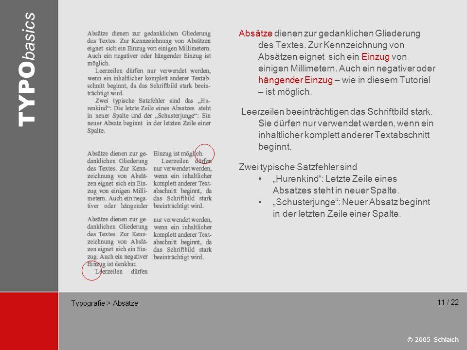 © 2005 Schlaich TYPO basics 11 / 22 Typografie > Absätze Absätze dienen zur gedanklichen Gliederung des Textes. Zur Kennzeichnung von Absätzen eignet