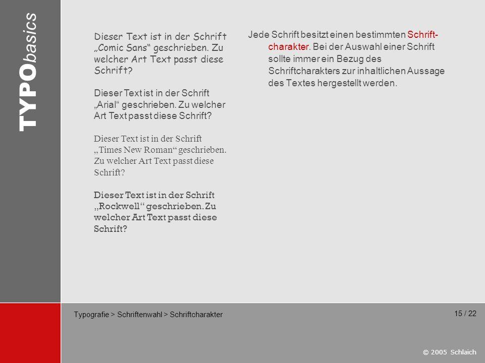 © 2005 Schlaich TYPO basics 15 / 22 Typografie > Schriftenwahl > Schriftcharakter Jede Schrift besitzt einen bestimmten Schrift- charakter. Bei der Au