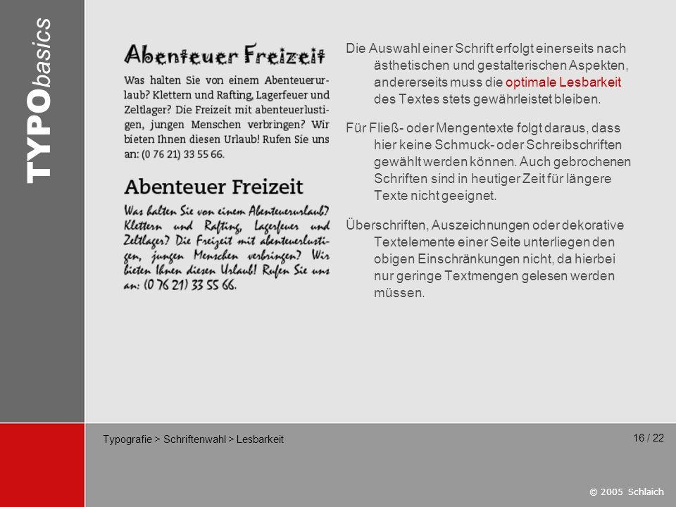 © 2005 Schlaich TYPO basics 16 / 22 Typografie > Schriftenwahl > Lesbarkeit Die Auswahl einer Schrift erfolgt einerseits nach ästhetischen und gestalt