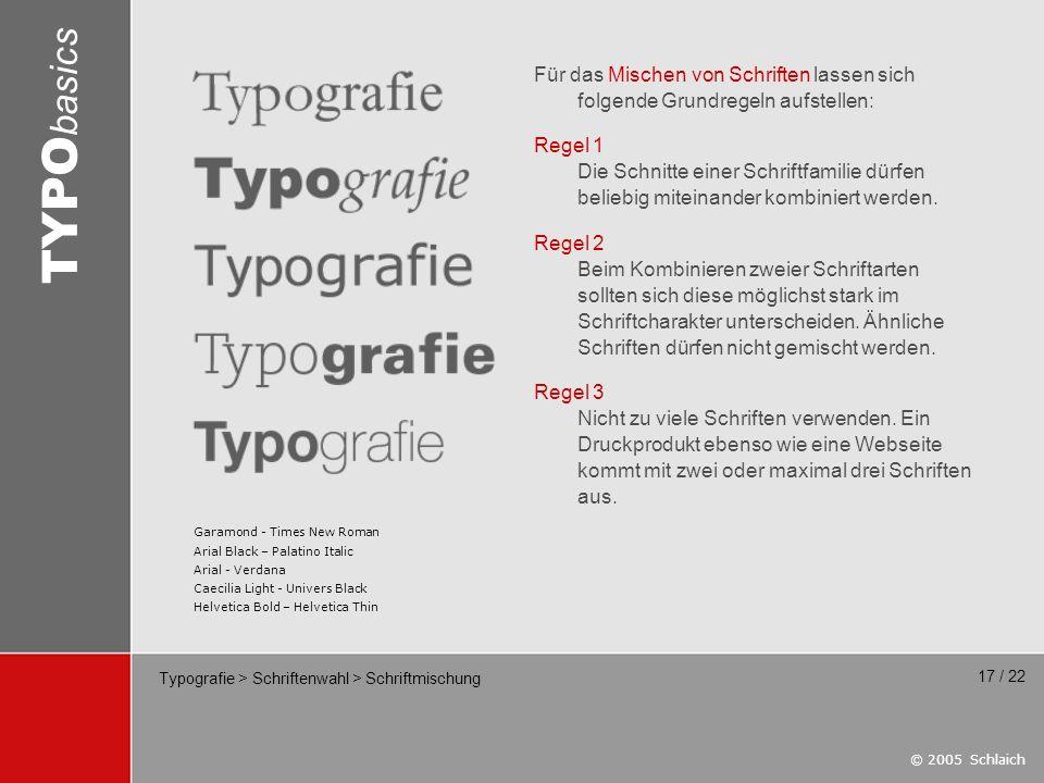 © 2005 Schlaich TYPO basics 17 / 22 Typografie > Schriftenwahl > Schriftmischung Für das Mischen von Schriften lassen sich folgende Grundregeln aufste
