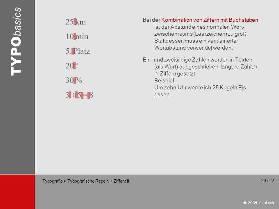 © 2005 Schlaich TYPO basics 20 / 22 Typografie > Typografische Regeln > Ziffern II Bei der Kombination von Ziffern mit Buchstaben ist der Abstand eine
