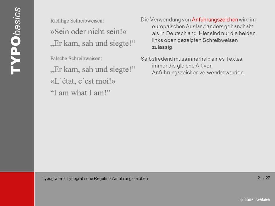 © 2005 Schlaich TYPO basics 21 / 22 Typografie > Typografische Regeln > Anführungszeichen Die Verwendung von Anführungszeichen wird im europäischen Au