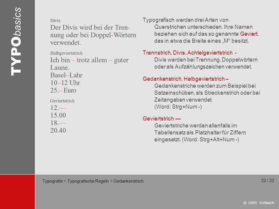 © 2005 Schlaich TYPO basics 22 / 22 Typografie > Typografische Regeln > Gedankenstrich Typografisch werden drei Arten von Querstrichen unterschieden.