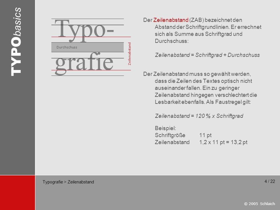© 2005 Schlaich TYPO basics 4 / 22 Typografie > Zeilenabstand Der Zeilenabstand (ZAB) bezeichnet den Abstand der Schriftgrundlinien. Er errechnet sich