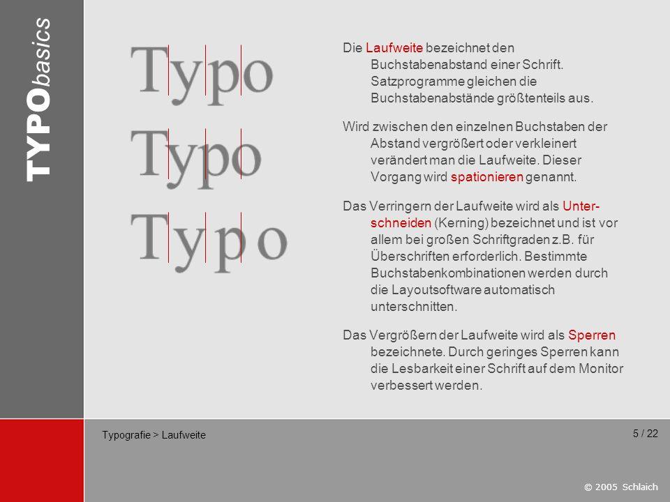 © 2005 Schlaich TYPO basics 5 / 22 Typografie > Laufweite Die Laufweite bezeichnet den Buchstabenabstand einer Schrift. Satzprogramme gleichen die Buc