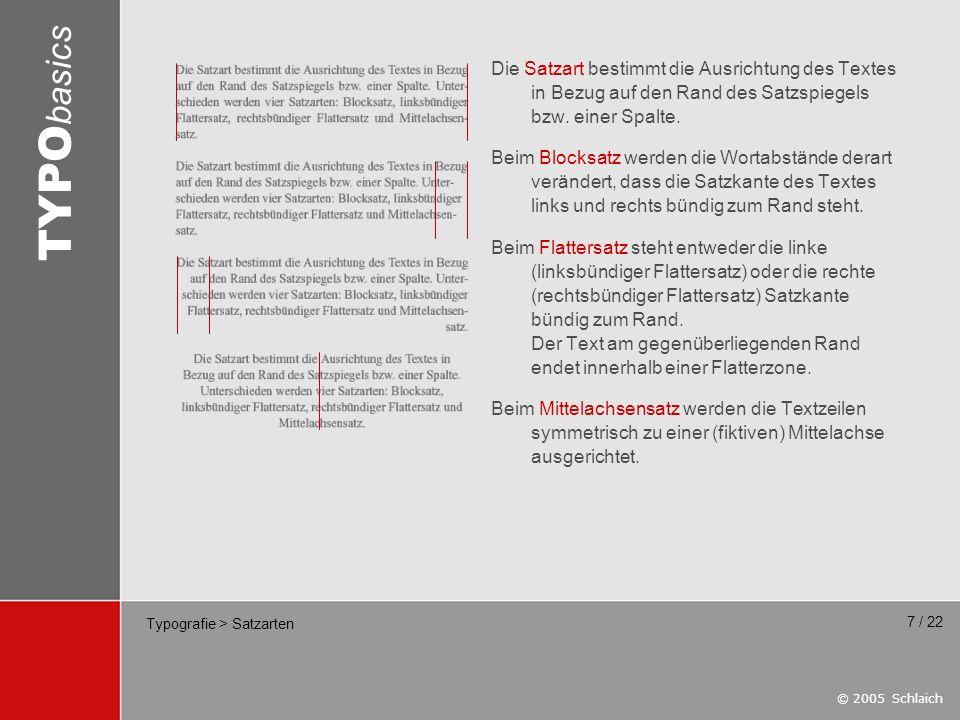 © 2005 Schlaich TYPO basics 8 / 22 Typografie > Satzarten > Flattersatz Linksbündiger Flattersatz besitzt den Vorteil gleicher Wortabstände, so dass sich ein einheitliches und ästhetisches Schriftbild ergibt.