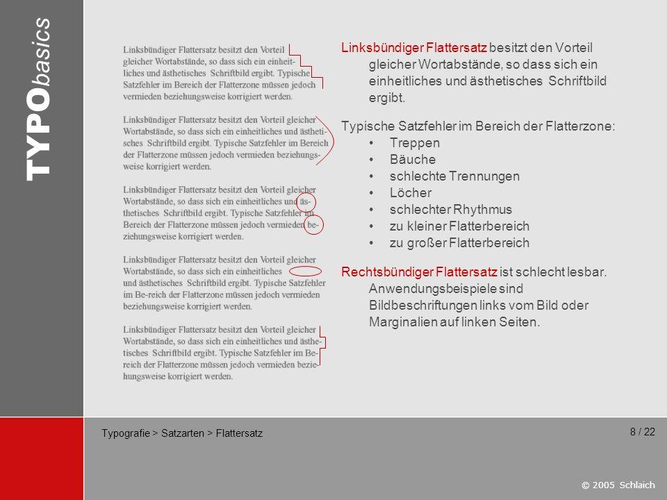 © 2005 Schlaich TYPO basics 8 / 22 Typografie > Satzarten > Flattersatz Linksbündiger Flattersatz besitzt den Vorteil gleicher Wortabstände, so dass s