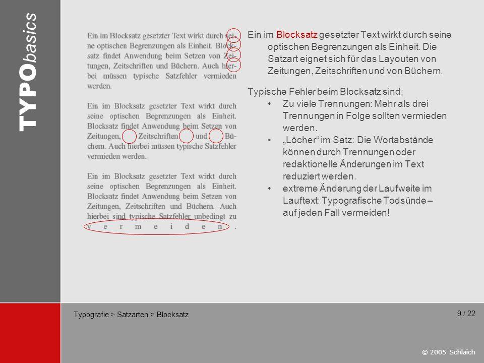 © 2005 Schlaich TYPO basics 9 / 22 Typografie > Satzarten > Blocksatz Ein im Blocksatz gesetzter Text wirkt durch seine optischen Begrenzungen als Ein