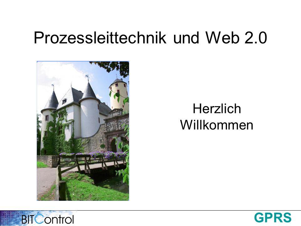 GPRS Prozessleittechnik und Web 2.0 Herzlich Willkommen