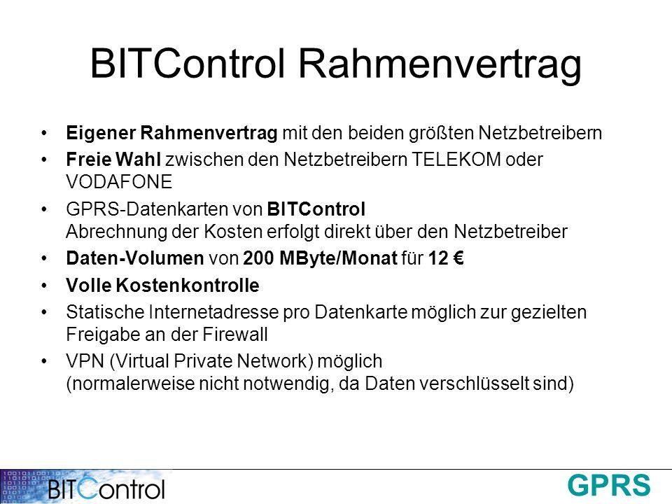 GPRS BITControl Rahmenvertrag Eigener Rahmenvertrag mit den beiden größten Netzbetreibern Freie Wahl zwischen den Netzbetreibern TELEKOM oder VODAFONE