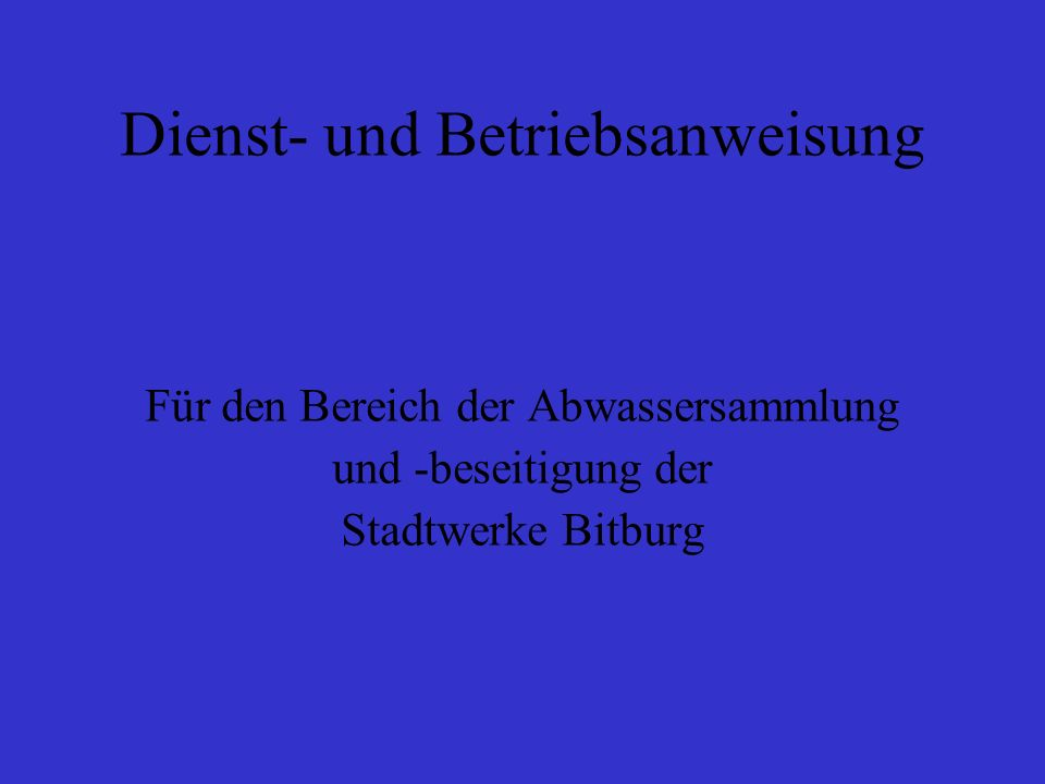 Dienst- und Betriebsanweisung Für den Bereich der Abwassersammlung und -beseitigung der Stadtwerke Bitburg