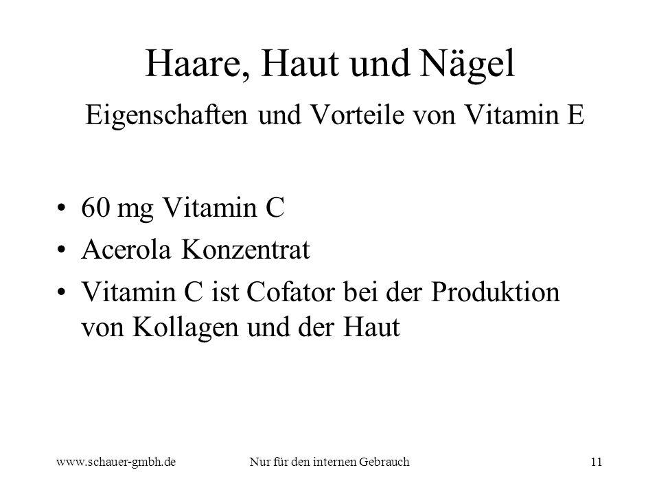 www.schauer-gmbh.deNur für den internen Gebrauch11 Haare, Haut und Nägel Eigenschaften und Vorteile von Vitamin E 60 mg Vitamin C Acerola Konzentrat Vitamin C ist Cofator bei der Produktion von Kollagen und der Haut