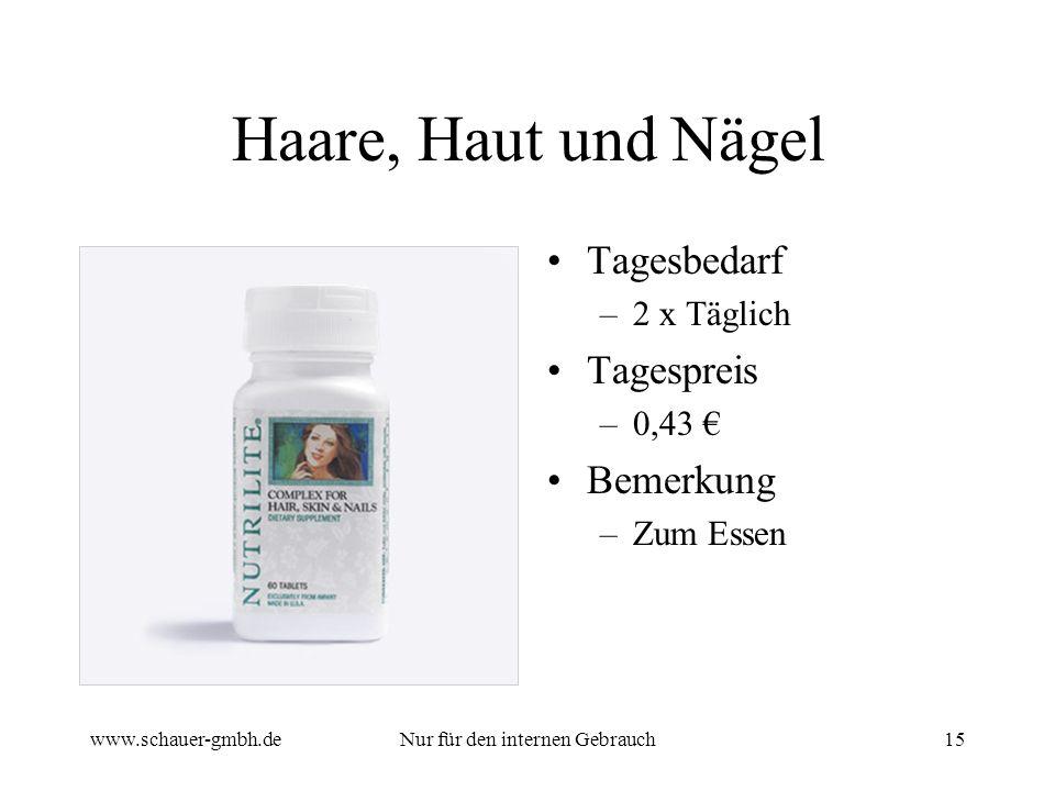 www.schauer-gmbh.deNur für den internen Gebrauch15 Haare, Haut und Nägel Tagesbedarf –2 x Täglich Tagespreis –0,43 Bemerkung –Zum Essen