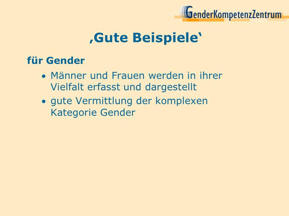 Gute Beispiele für Gender Männer und Frauen werden in ihrer Vielfalt erfasst und dargestellt gute Vermittlung der komplexen Kategorie Gender