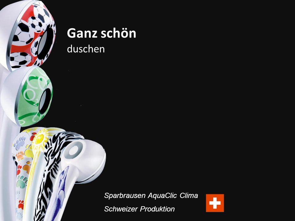 Sparen und auf nichts verzichten Sparbrausen AquaClic Clima Schweizer Produktion Ganz schön duschen