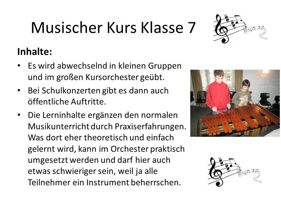 Musischer Kurs Klasse 7 Inhalte: Es wird abwechselnd in kleinen Gruppen und im großen Kursorchester geübt. Bei Schulkonzerten gibt es dann auch öffent
