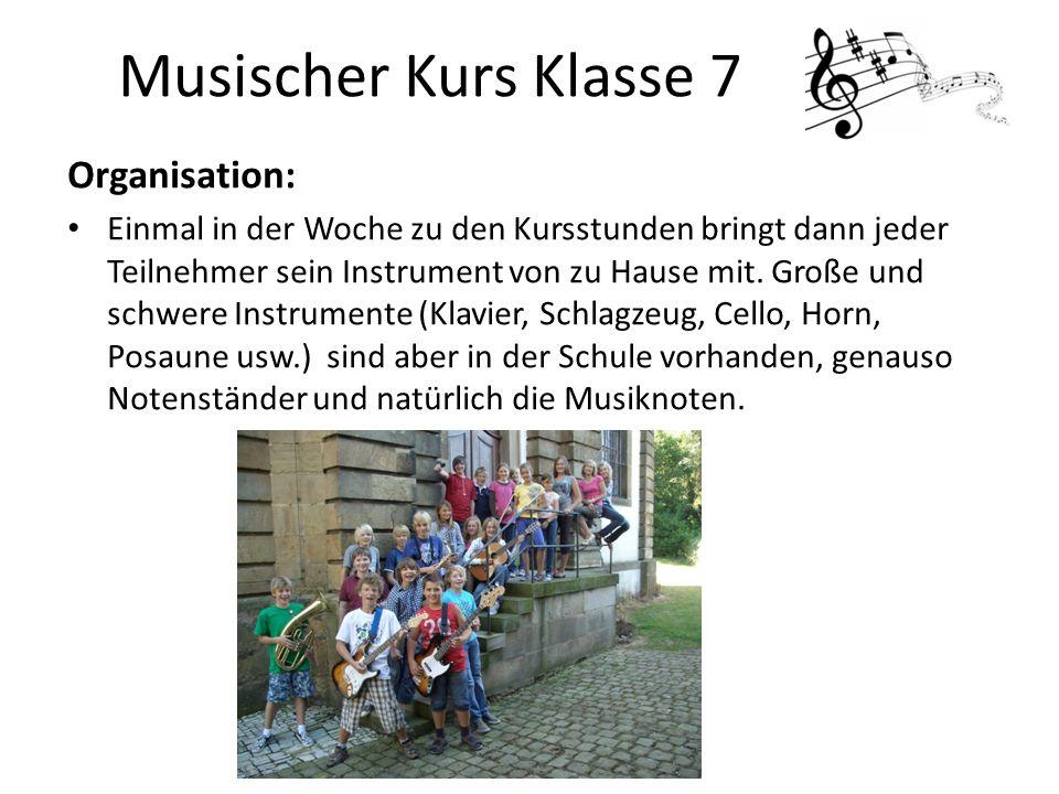 Musischer Kurs Klasse 7 Organisation: Einmal in der Woche zu den Kursstunden bringt dann jeder Teilnehmer sein Instrument von zu Hause mit.