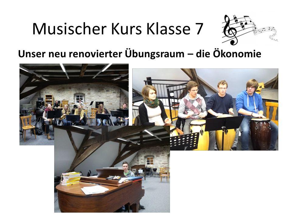 Musischer Kurs Klasse 7 Unser neu renovierter Übungsraum – die Ökonomie