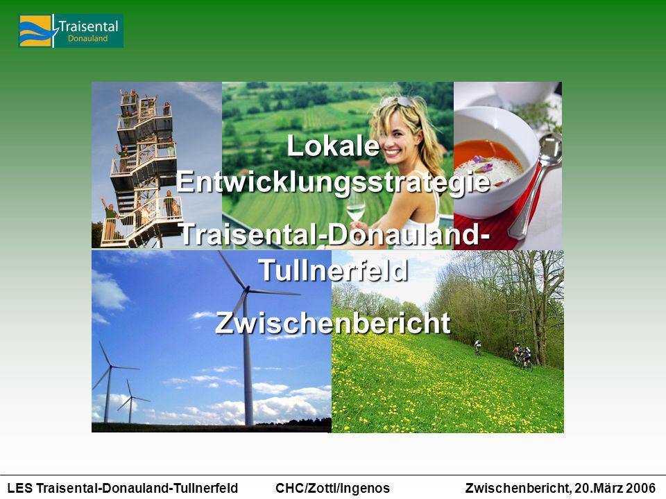 LES Traisental-Donauland-Tullnerfeld Zwischenbericht, 20.März 2006 CHC/Zottl/Ingenos Lokale Entwicklungsstrategie Traisental-Donauland- Tullnerfeld Zwischenbericht