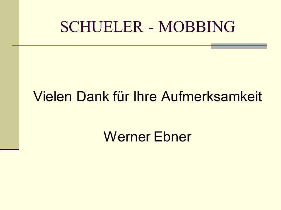 SCHUELER - MOBBING Vielen Dank für Ihre Aufmerksamkeit Werner Ebner