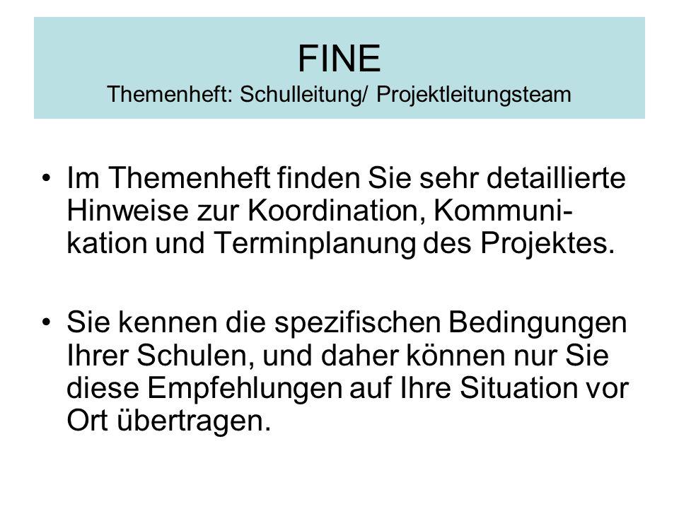 FINE Themenheft: Schulleitung/ Projektleitungsteam Im Themenheft finden Sie sehr detaillierte Hinweise zur Koordination, Kommuni- kation und Terminpla