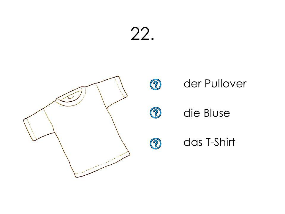21. die Strumpfhose die Hose der Pullover