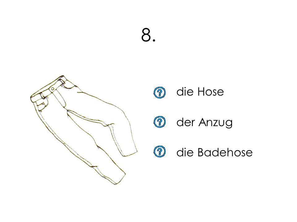 die Hose der Anzug die Badehose 8.