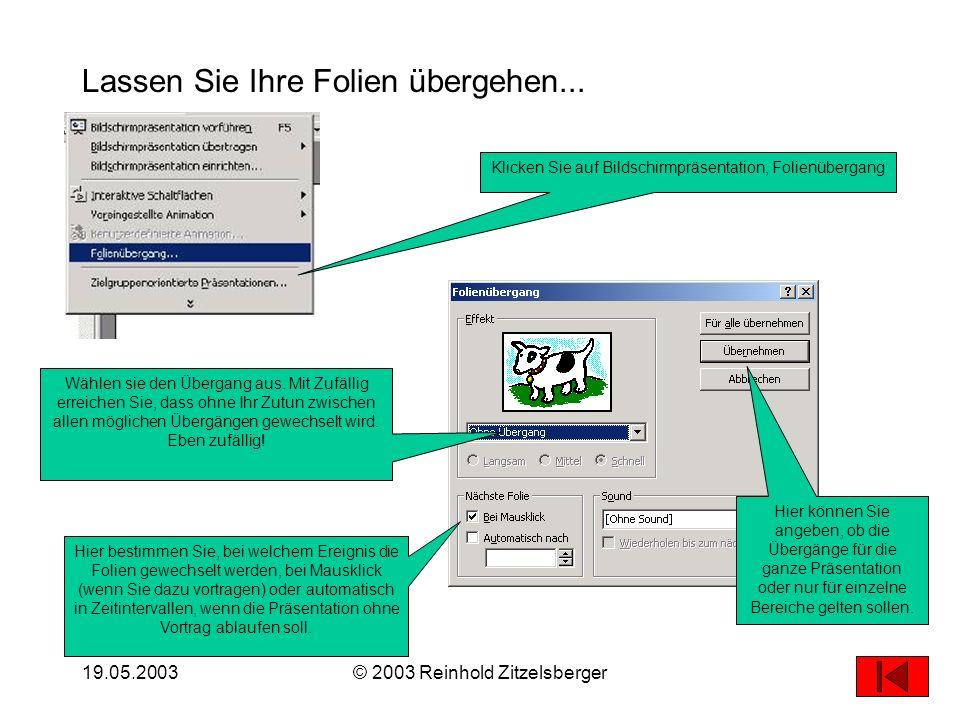19.05.2003© 2003 Reinhold Zitzelsberger10 Animation von Absätzen: Animieren Sie Absätze, d.h. zeigen Sie nur her, was Sie gerade herzeigen wollen! So