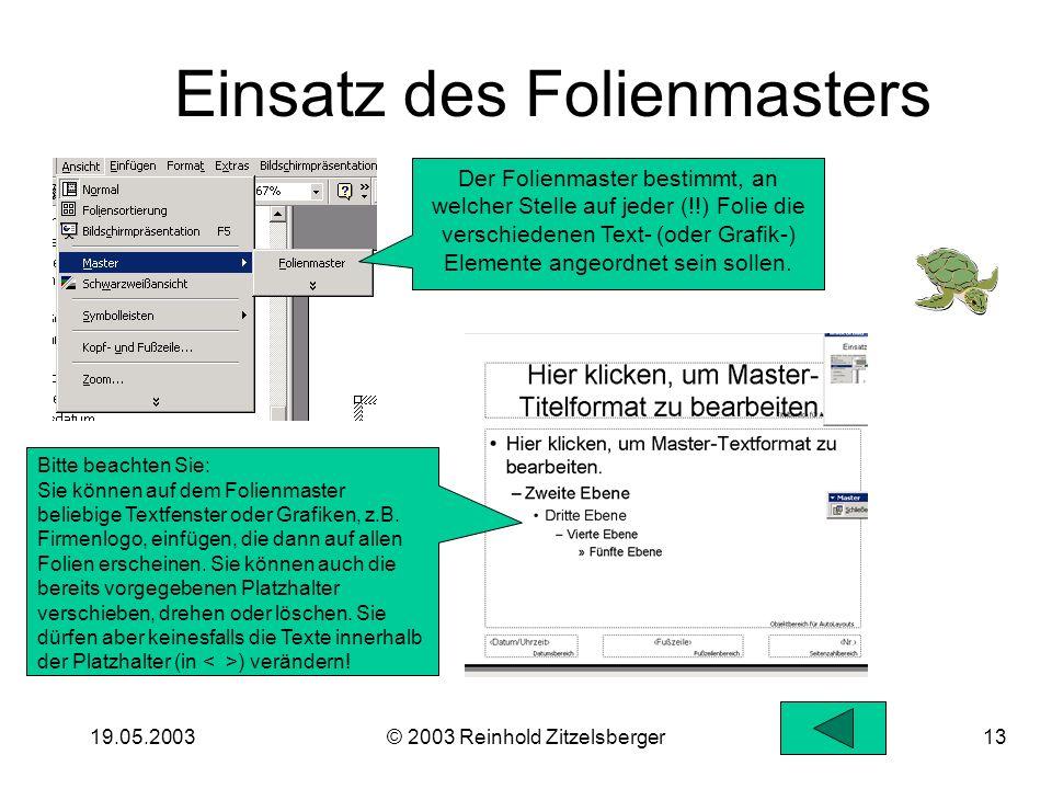 19.05.2003© 2003 Reinhold Zitzelsberger12 Animation von Absätzen mit Sound(!!): Animieren Sie Absätze, d.h. zeigen Sie nur her, was Sie gerade herzeig