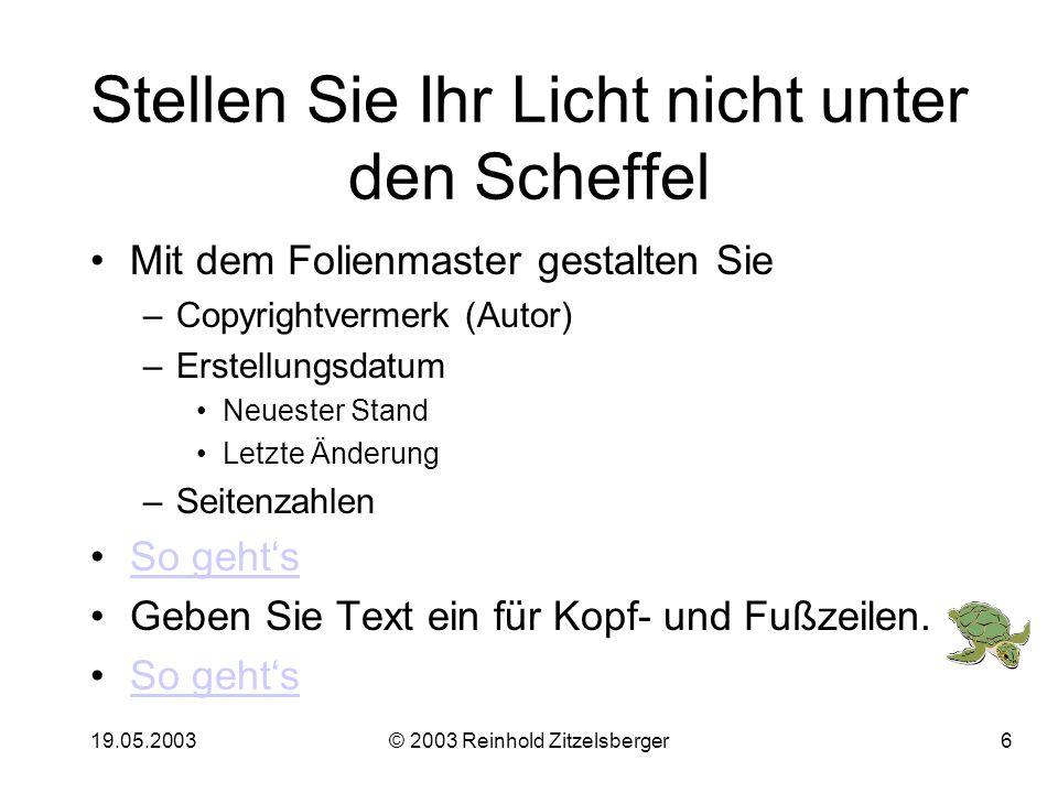 19.05.2003© 2003 Reinhold Zitzelsberger16 Einfügen eines Merkers Ein Merker ist in diesem Fall eine kleine Grafik, die Sie zu einem bestimmten Zeitpunkt einsetzen, um zu erinnern, dass jetzt z.B.