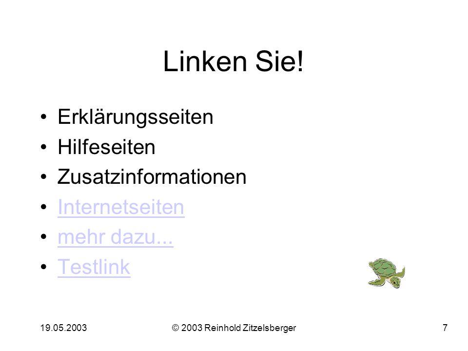 19.05.2003© 2003 Reinhold Zitzelsberger7 Linken Sie.