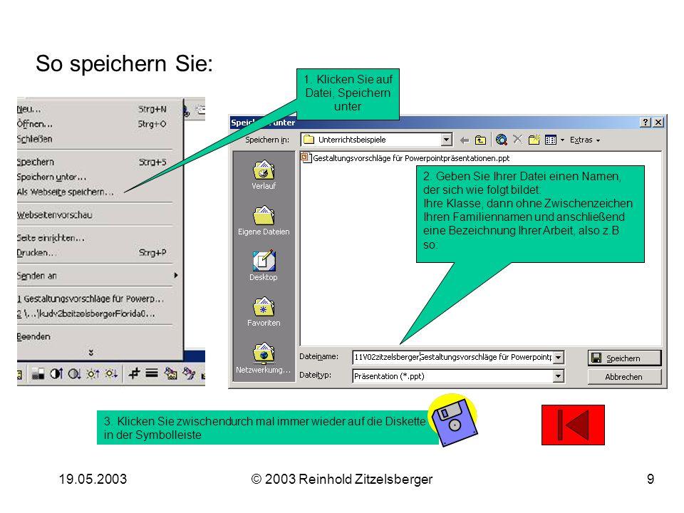 19.05.2003© 2003 Reinhold Zitzelsberger9 So speichern Sie: 1.