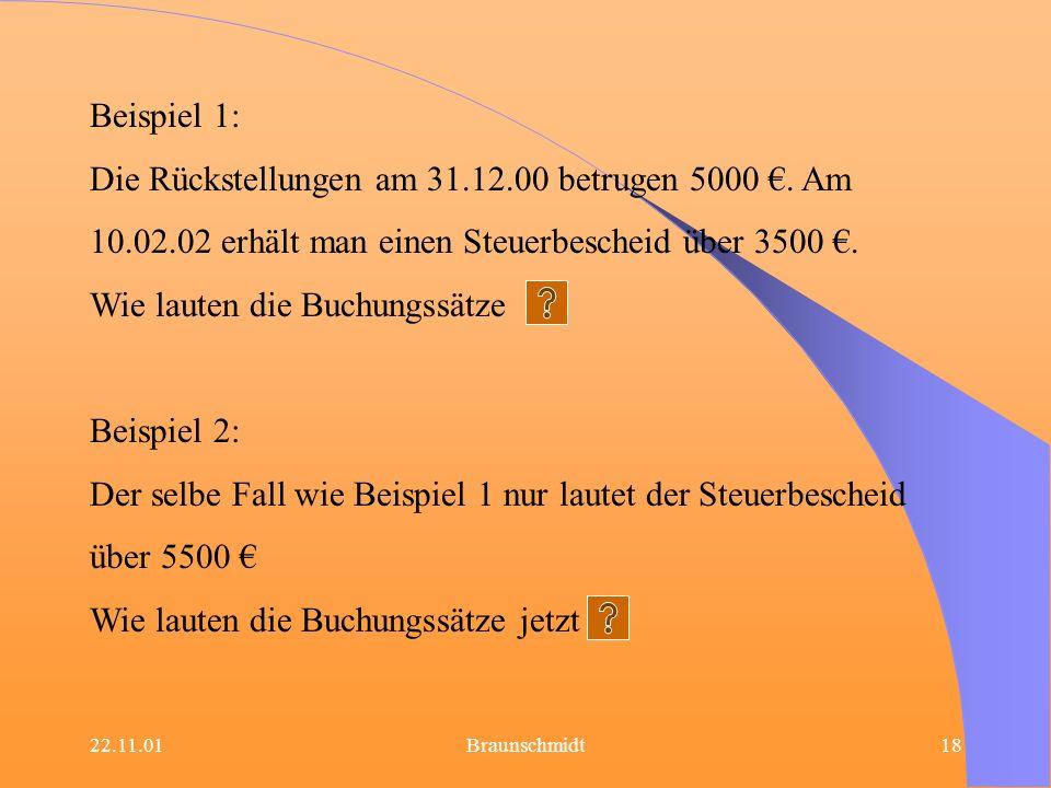 22.11.01Braunschmidt18 Beispiel 1: Die Rückstellungen am 31.12.00 betrugen 5000. Am 10.02.02 erhält man einen Steuerbescheid über 3500. Wie lauten die