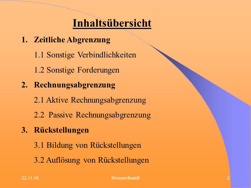 22.11.01Braunschmidt3 1.Zeitliche Abgrenzung Definition: Sämtliche Erträge und Aufwendungen sind in dem Geschäftsjahr zu erfassen, dem sie wirtschaftlich zuzuordnen sind.
