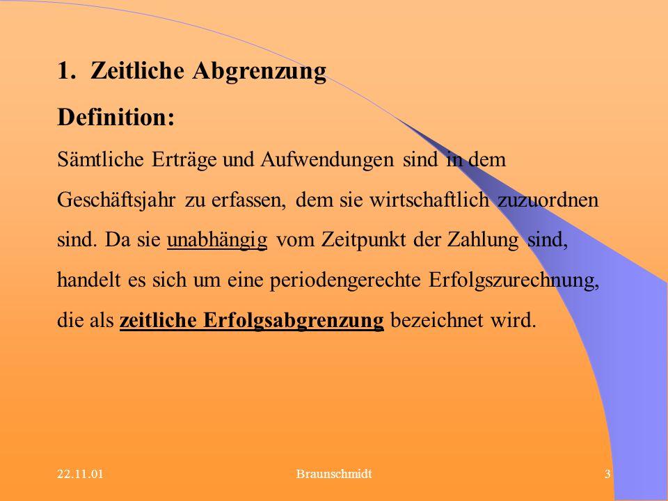 22.11.01Braunschmidt3 1.Zeitliche Abgrenzung Definition: Sämtliche Erträge und Aufwendungen sind in dem Geschäftsjahr zu erfassen, dem sie wirtschaftl
