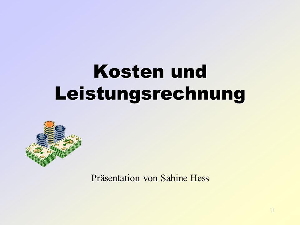 1 Kosten und Leistungsrechnung Präsentation von Sabine Hess